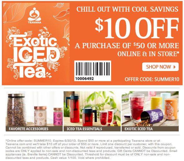 Teavana Coupons & Promo Codes. Take $10 off your purchase of $30 or more! IME Get Code. Promo Code Terms and Conditions Coupon Expired Verified. $25 Save. code. For Teavana we currently have 0 coupons and 0 deals. Our users can save with our coupons on average about $